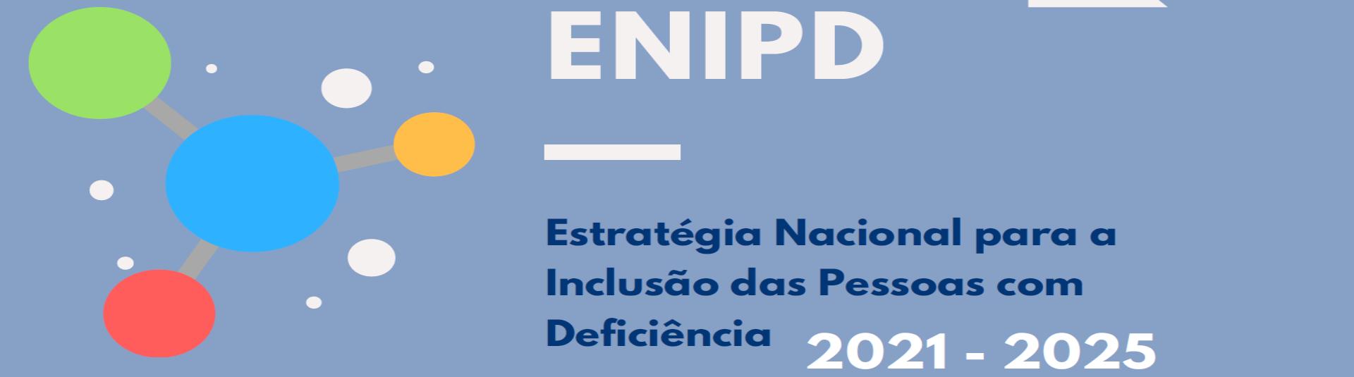 Estratégia Nacional para a Inclusão das Pessoas com Deficiência (ENIPD) 2021-2025